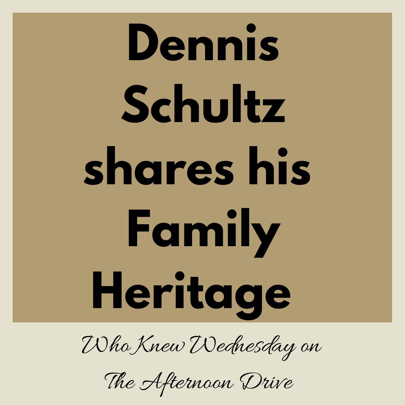 Dennis shares his Family Heritage