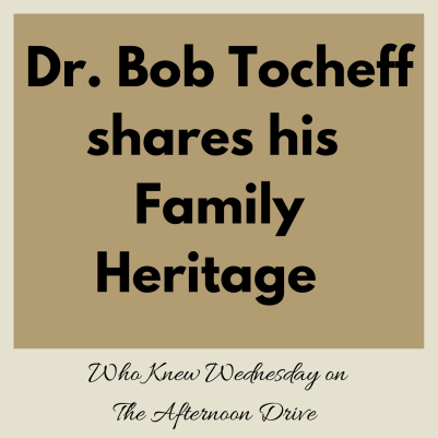 Dr. Bob Tocheff shares his Family Heritage.png